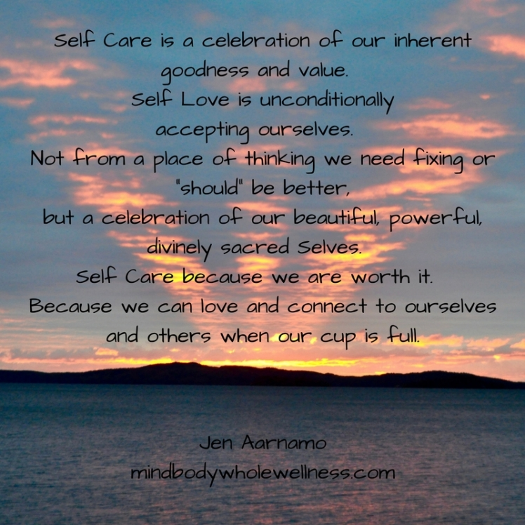 Self Care is a celebration of our inherent goodness and value. Self Love is unconditionally accepting ourselves. Not from a place of thinking we need fixing or should be better, bu